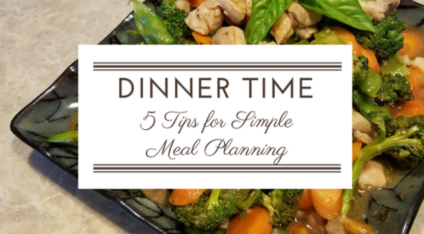 Dinner Time: 5 Tips for Simple Meal Planning